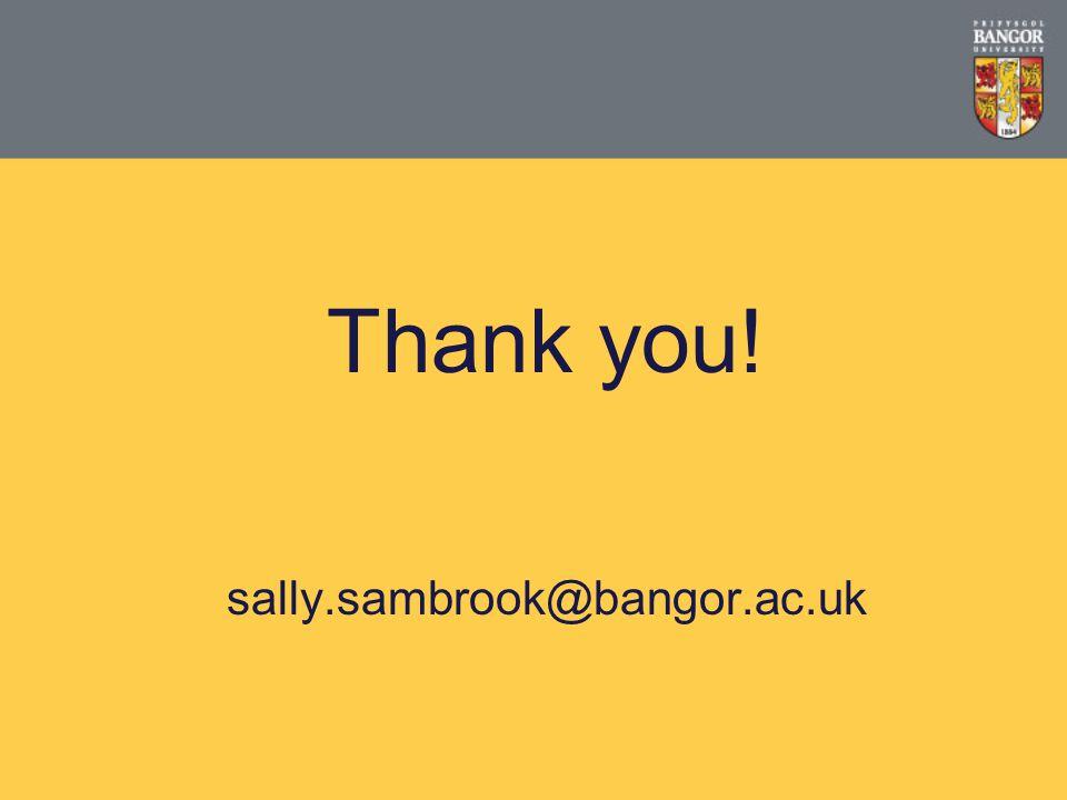 Thank you! sally.sambrook@bangor.ac.uk