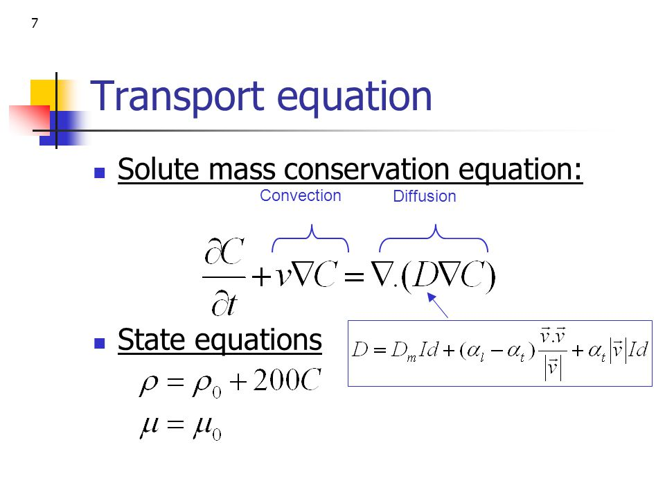 7 Transport equation Solute mass conservation equation: State equations Convection Diffusion