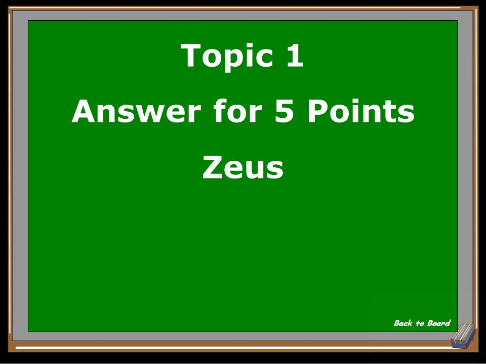 Topic 1 Question for 5 Points Ruler of the Gods of Mount Olympus Show Answer
