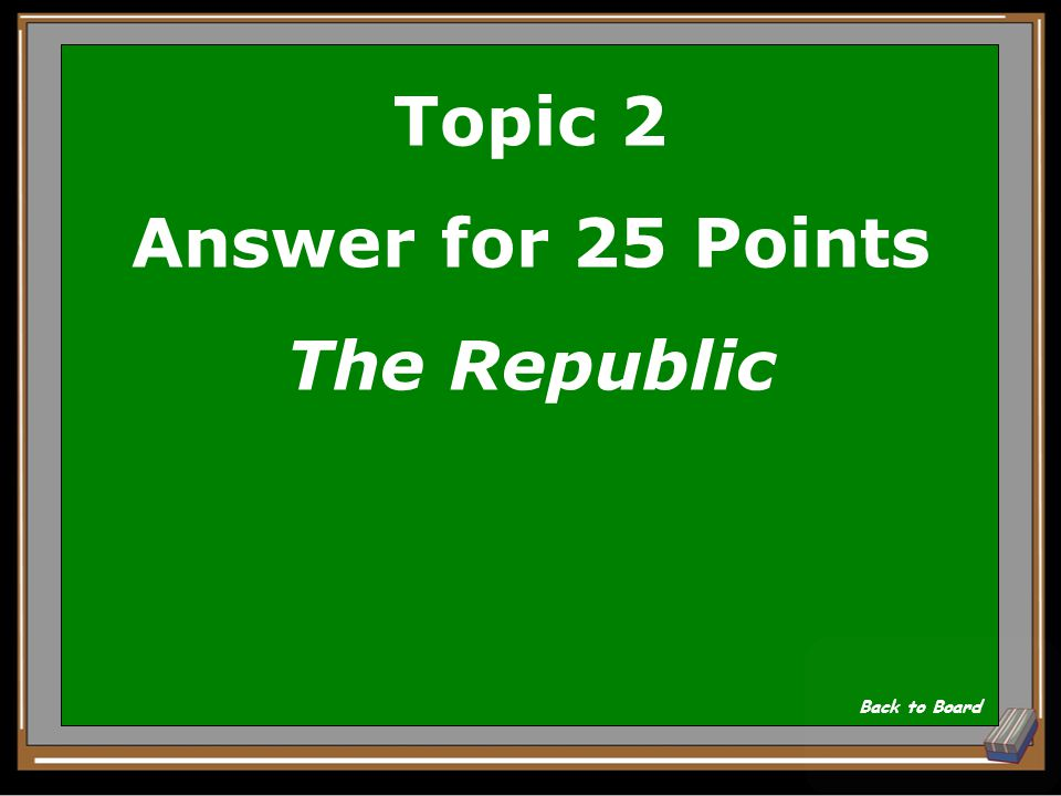 Topic 2 Question for 25 Points What is the name of the first book on political science written by Plato.
