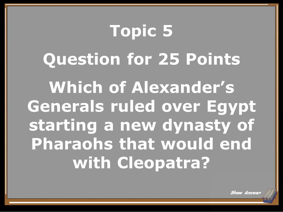 Topic 5 Answer for 20 Points Alexandria Back to Board