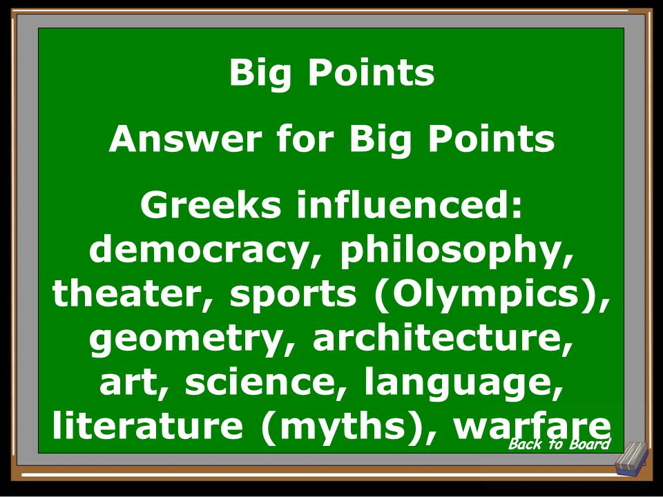 Big Points Question Name at least Three specific influences of Greek civilization on the rest of the world.
