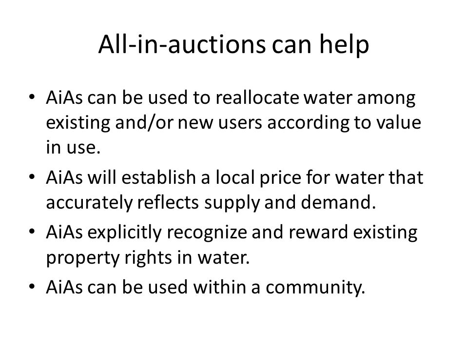 All-in-auctions can help AiAs can be used to reallocate water among existing and/or new users according to value in use.