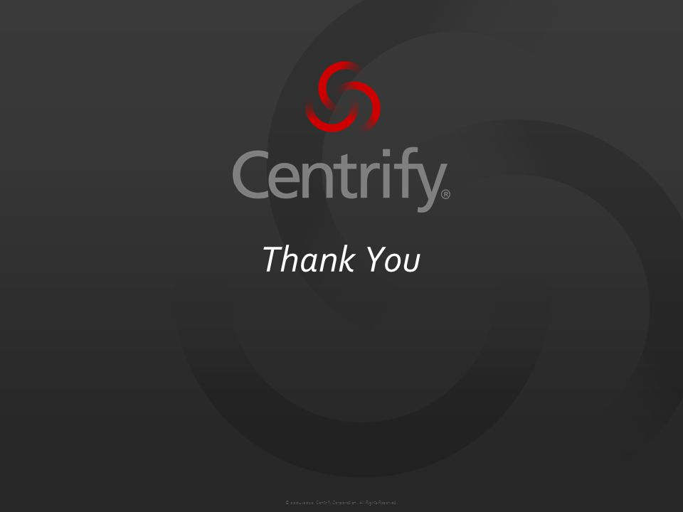 © Centrify Corporation. All Rights Reserved. Thank You