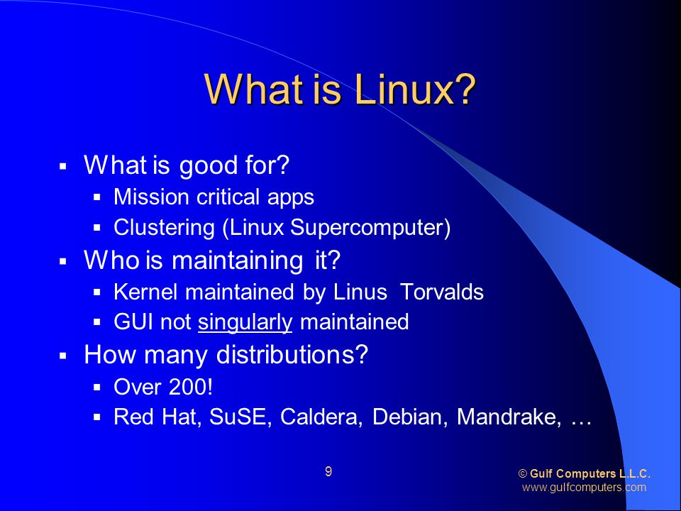 © Gulf Computers L.L.C.   9 What is Linux.