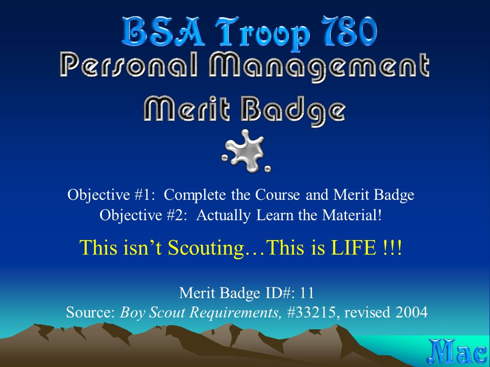 Merit Badge ID#: 11 Source: Boy Scout Requirements, #33215, revised 2004 Objective #1: Complete the Course and Merit Badge Objective #2: Actually Lear