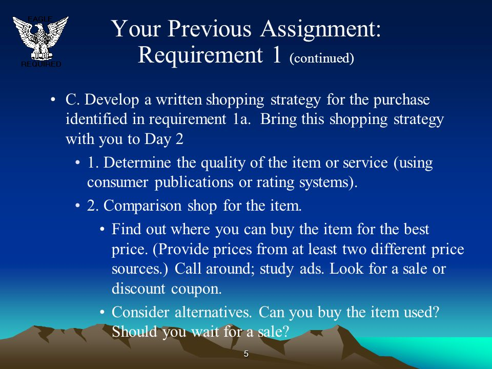 5 Your Previous Assignment: Requirement 1 (continued) C. Develop a written shopping strategy for the purchase identified in requirement 1a. Bring this