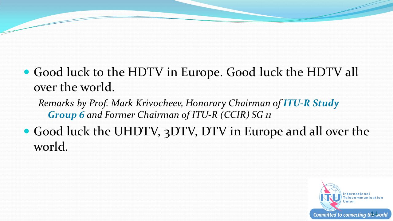 Good luck to the HDTV in Europe. Good luck the HDTV all over the world.