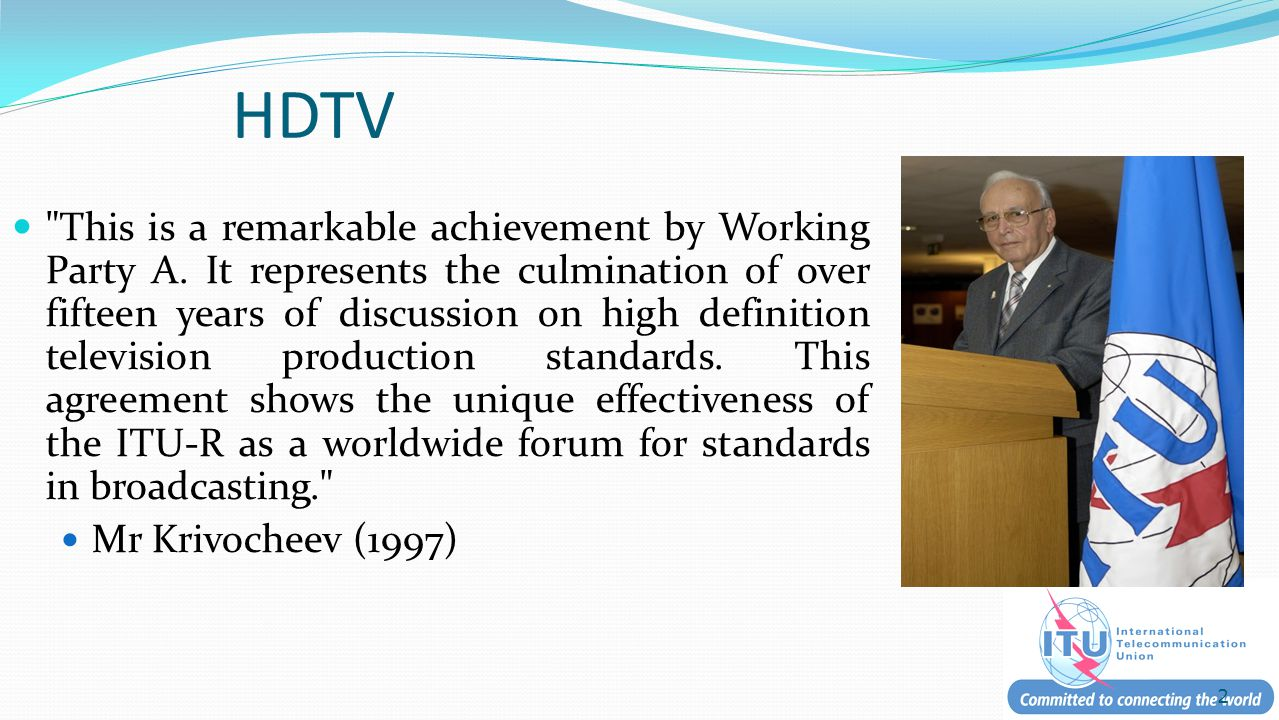 HDTV This is a remarkable achievement by Working Party A.