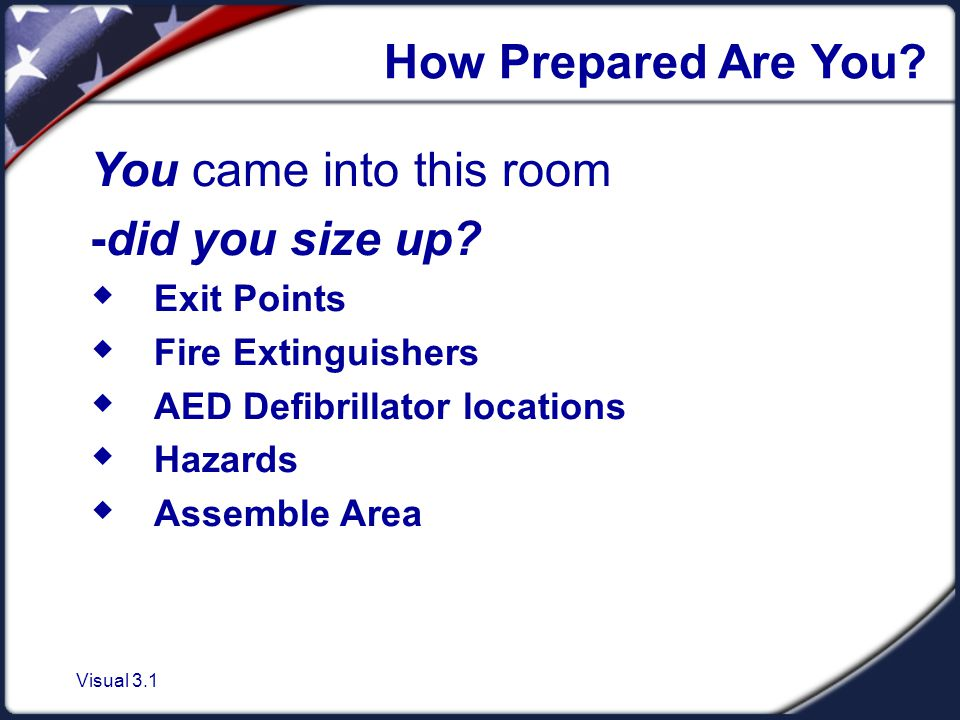 Visual 3.1 How Prepared Are You. You came into this room -did you size up.