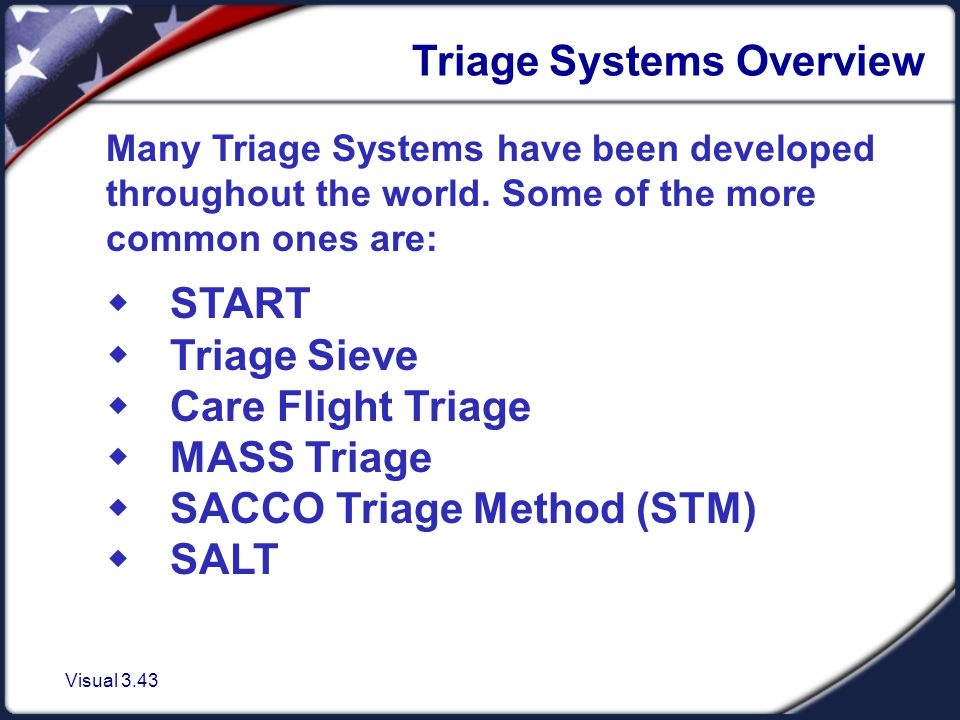 Visual 3.43 Triage Systems Overview Many Triage Systems have been developed throughout the world.
