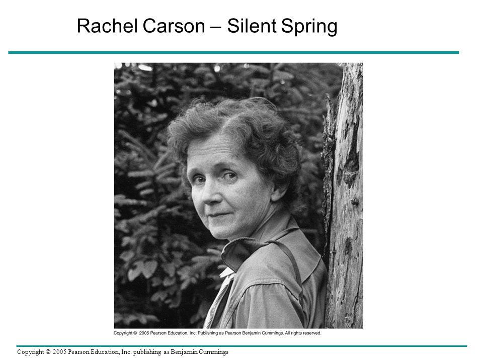Copyright © 2005 Pearson Education, Inc. publishing as Benjamin Cummings Rachel Carson – Silent Spring