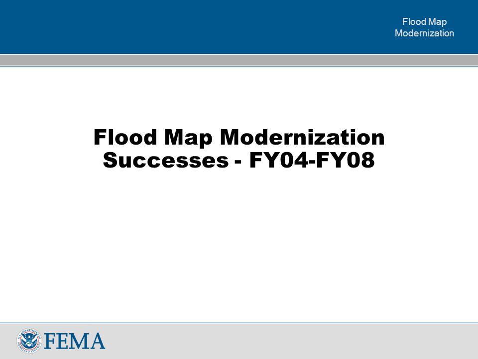 Flood Map Modernization Flood Map Modernization Successes - FY04-FY08