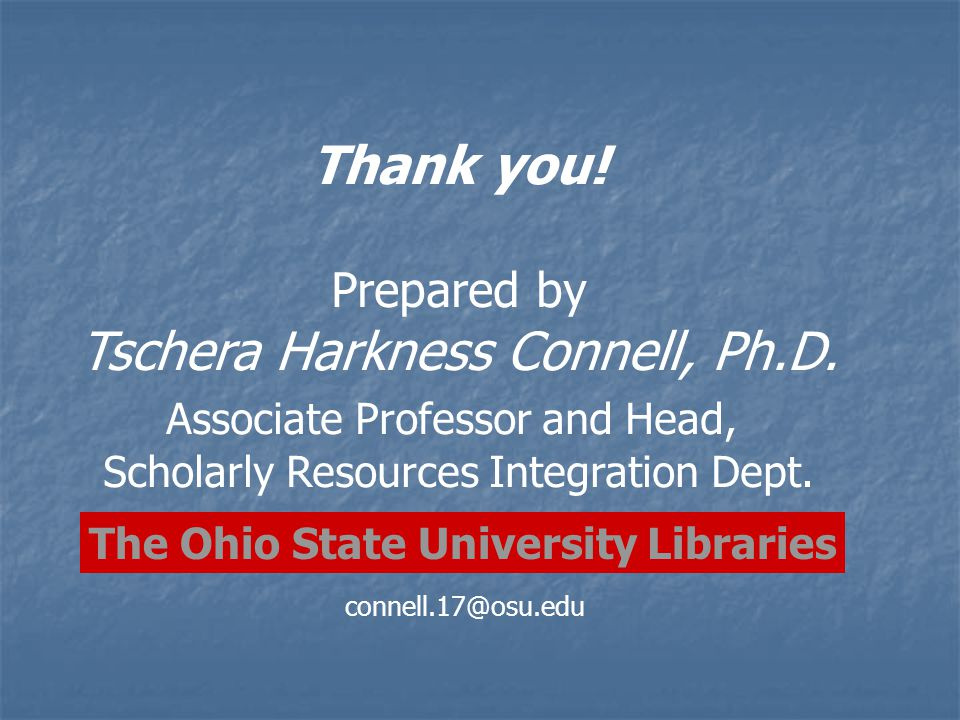 Thank you. Prepared by Tschera Harkness Connell, Ph.D.