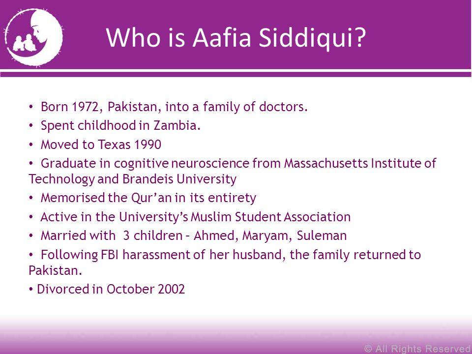 Who is Aafia Siddiqui. Born 1972, Pakistan, into a family of doctors.
