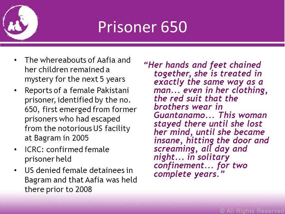 Prisoner 650 The whereabouts of Aafia and her children remained a mystery for the next 5 years Reports of a female Pakistani prisoner, identified by t
