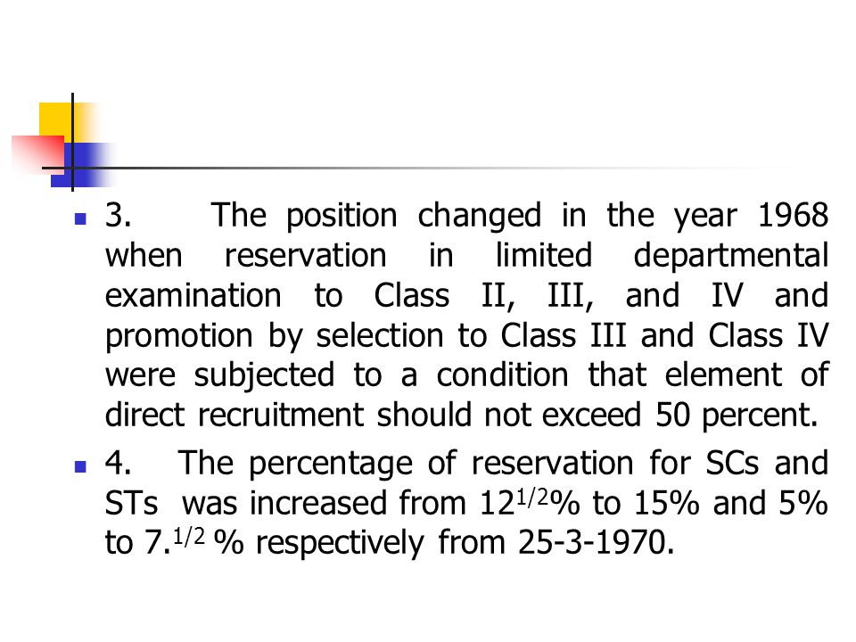 3. The position changed in the year 1968 when reservation in limited departmental examination to Class II, III, and IV and promotion by selection to C
