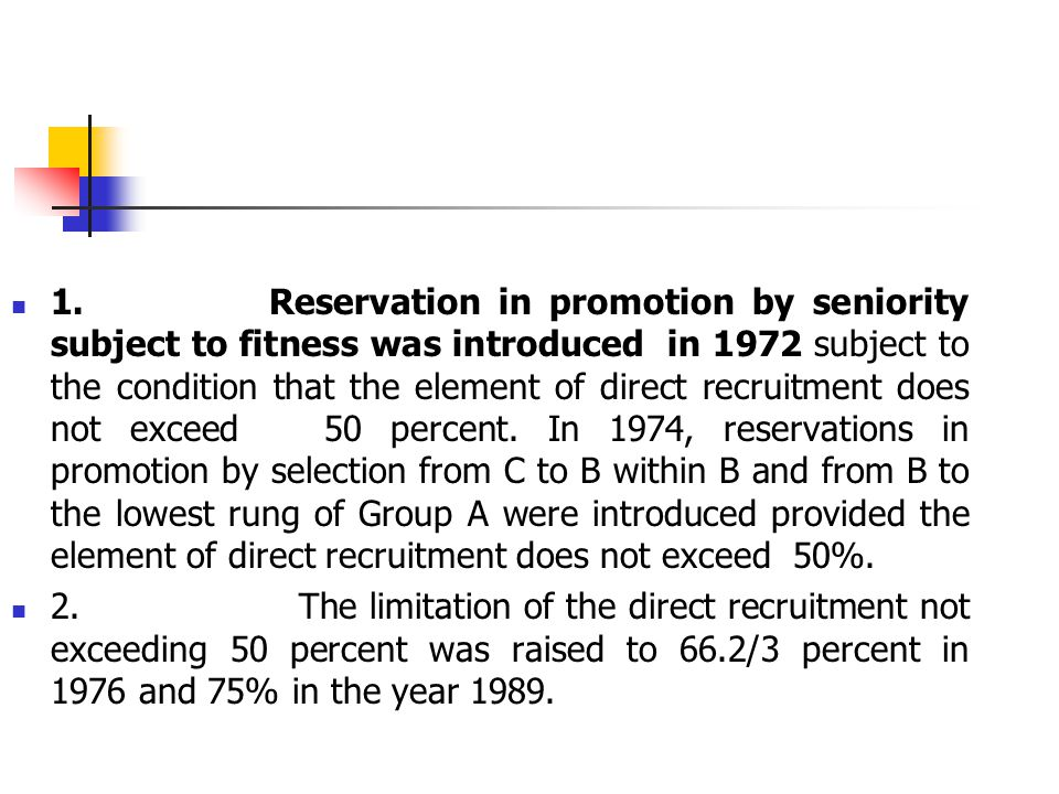 1. Reservation in promotion by seniority subject to fitness was introduced in 1972 subject to the condition that the element of direct recruitment doe