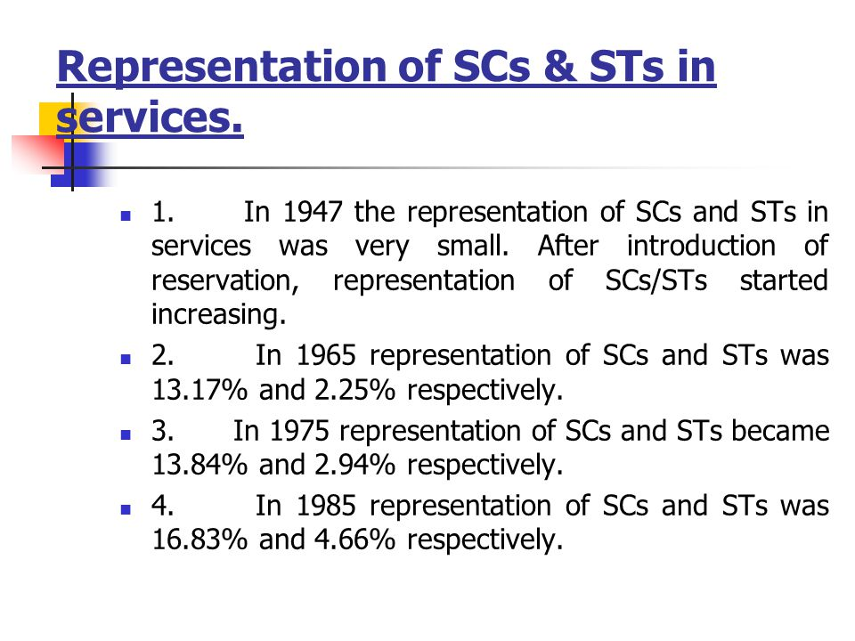 Representation of SCs & STs in services. 1. In 1947 the representation of SCs and STs in services was very small. After introduction of reservation, r