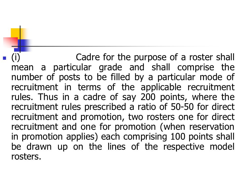 (i) Cadre for the purpose of a roster shall mean a particular grade and shall comprise the number of posts to be filled by a particular mode of recrui