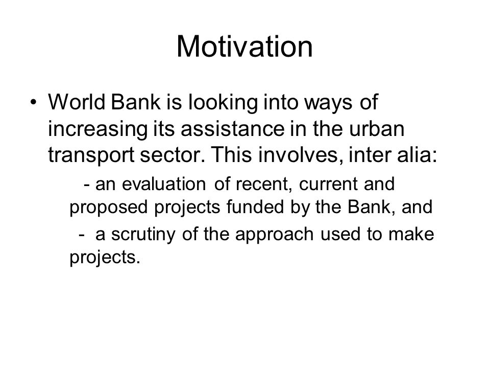 Motivation World Bank is looking into ways of increasing its assistance in the urban transport sector.