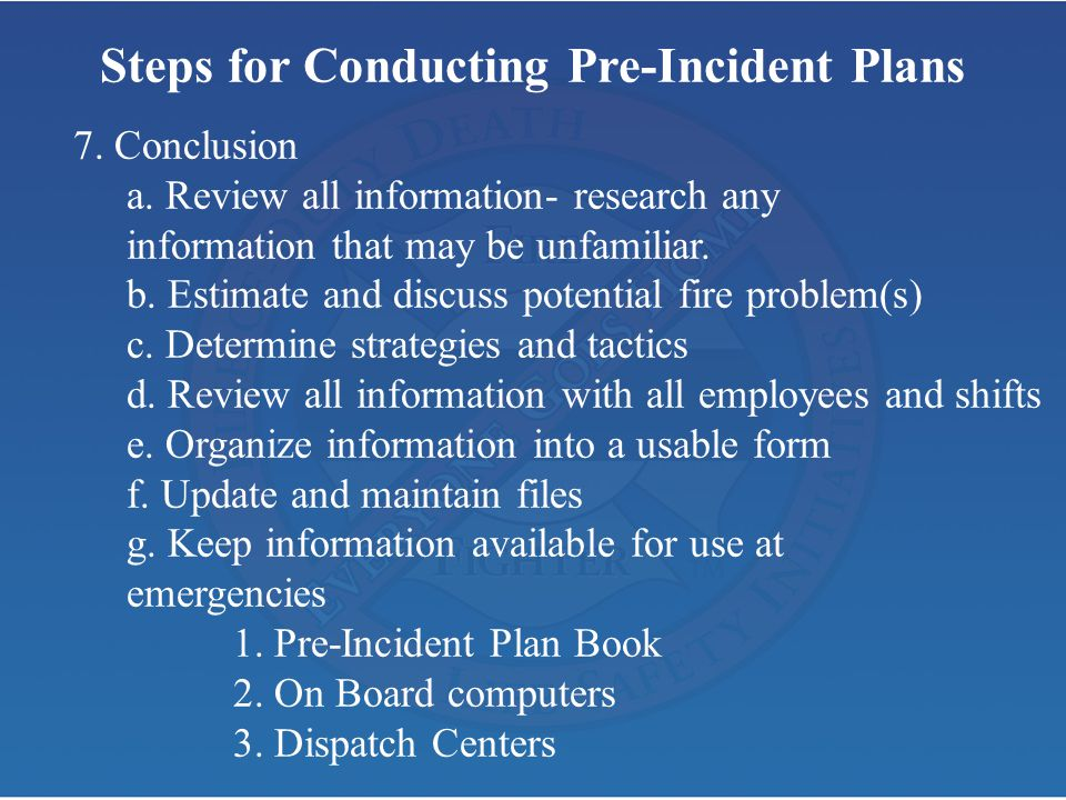 Steps for Conducting Pre-Incident Plans 7. Conclusion a. Review all information- research any information that may be unfamiliar. b. Estimate and disc