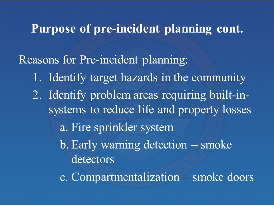 Purpose of pre-incident planning cont. Reasons for Pre-incident planning: 1.Identify target hazards in the community 2.Identify problem areas requirin