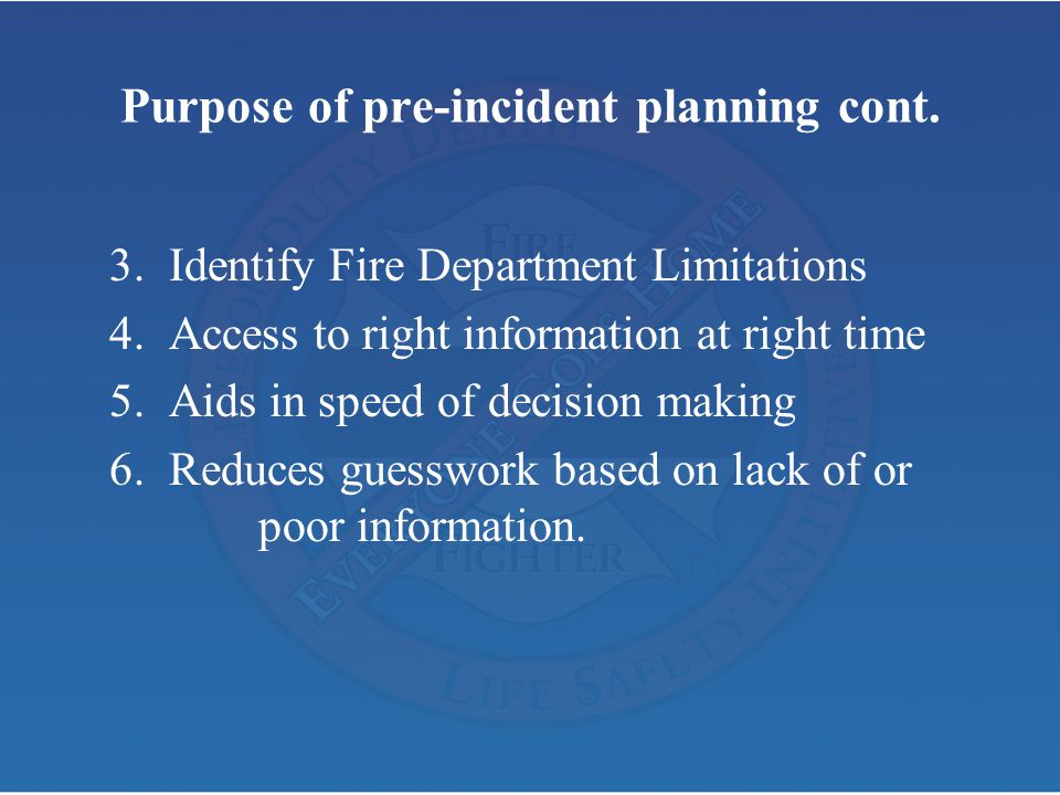 3. Identify Fire Department Limitations 4. Access to right information at right time 5. Aids in speed of decision making 6. Reduces guesswork based on