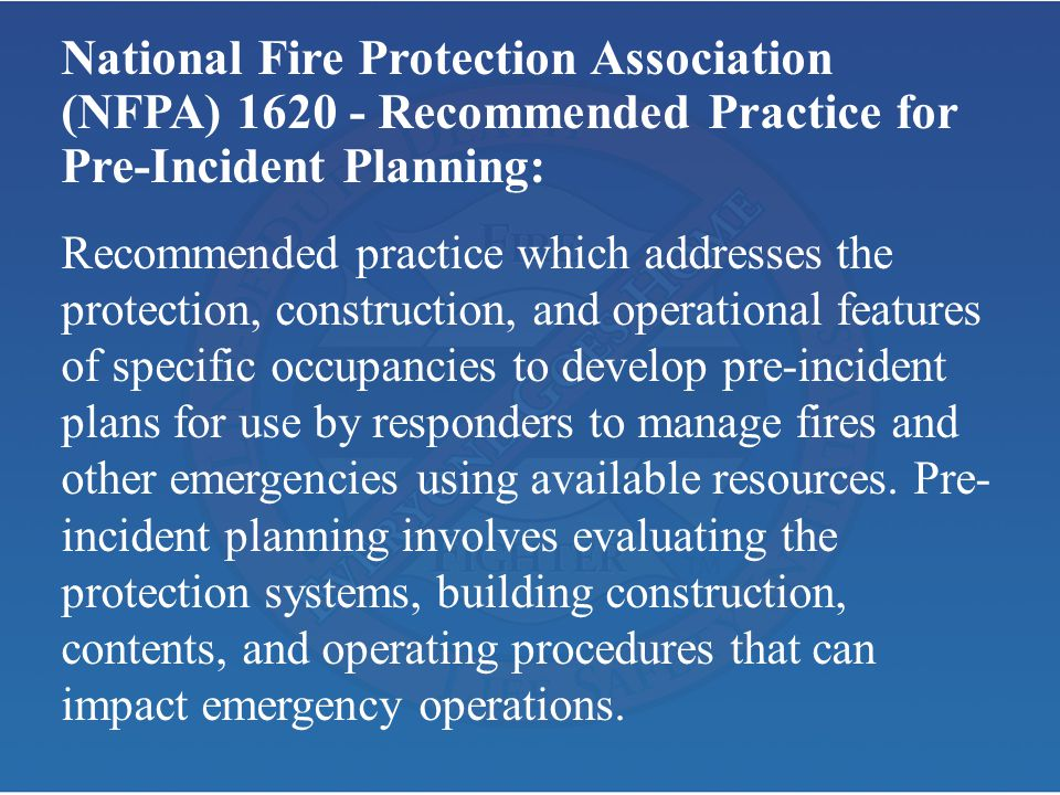 National Fire Protection Association (NFPA) 1620 - Recommended Practice for Pre-Incident Planning: Recommended practice which addresses the protection