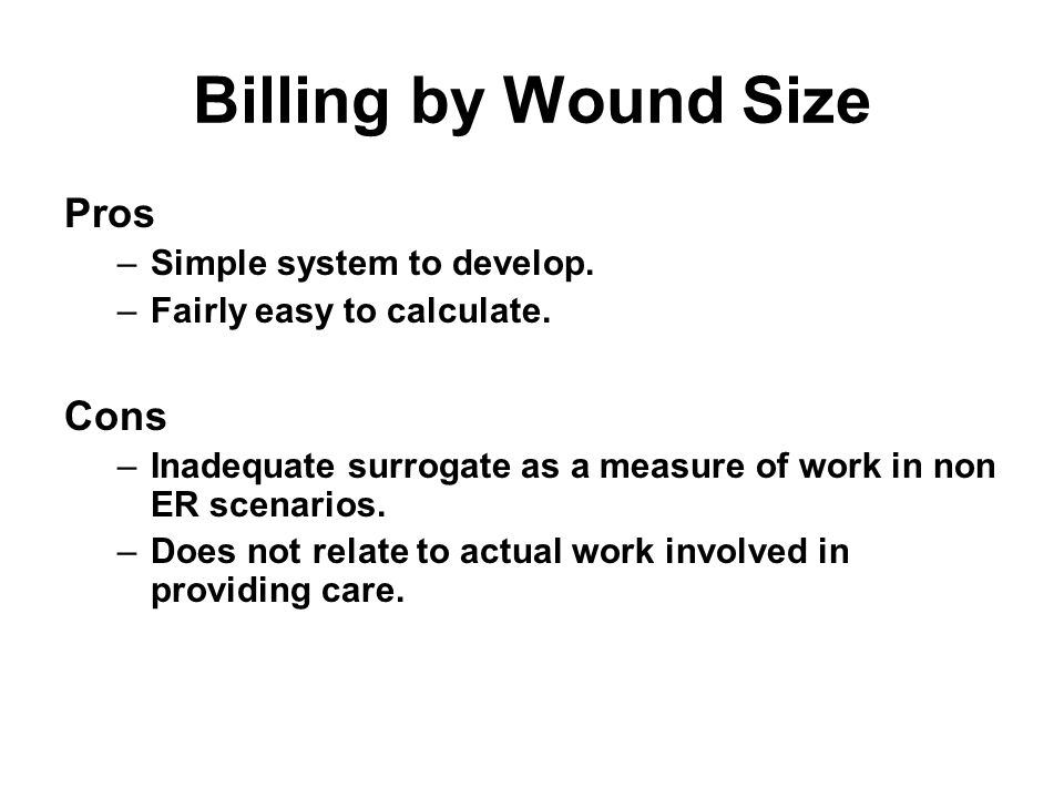 Billing by Wound Size Pros –Simple system to develop.