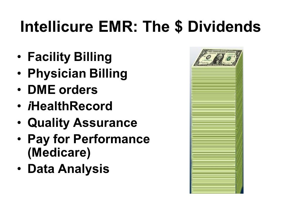 Intellicure EMR: The $ Dividends Facility Billing Physician Billing DME orders iHealthRecord Quality Assurance Pay for Performance (Medicare) Data Analysis