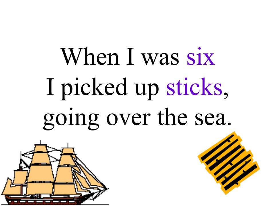 When I was six I picked up sticks, going over the sea.