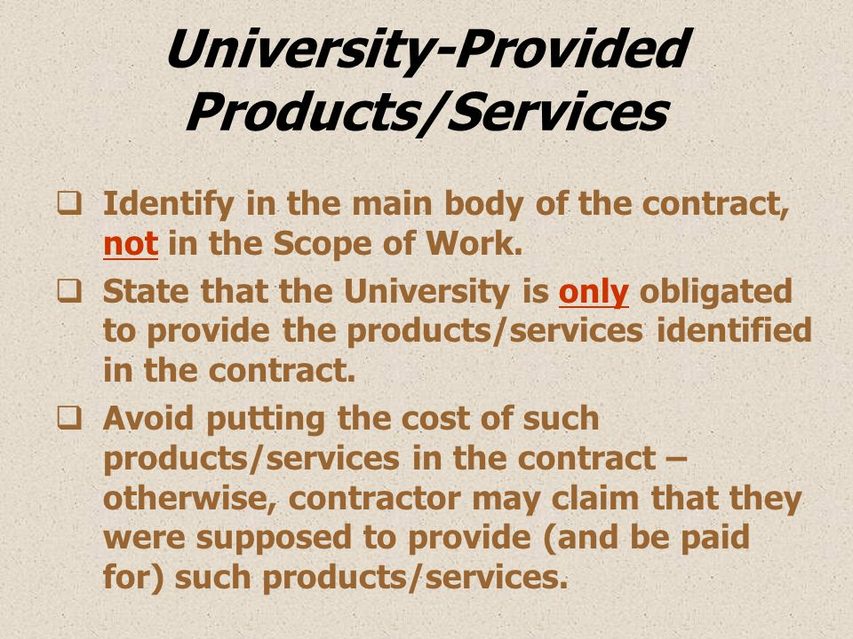 University-Provided Products/Services  Identify in the main body of the contract, not in the Scope of Work.  State that the University is only oblig