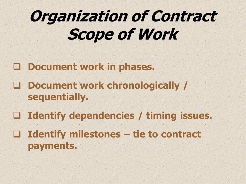 Organization of Contract Scope of Work  Document work in phases.  Document work chronologically / sequentially.  Identify dependencies / timing iss