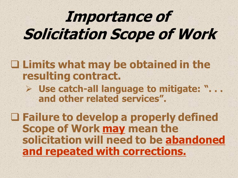 Importance of Solicitation Scope of Work  Limits what may be obtained in the resulting contract.