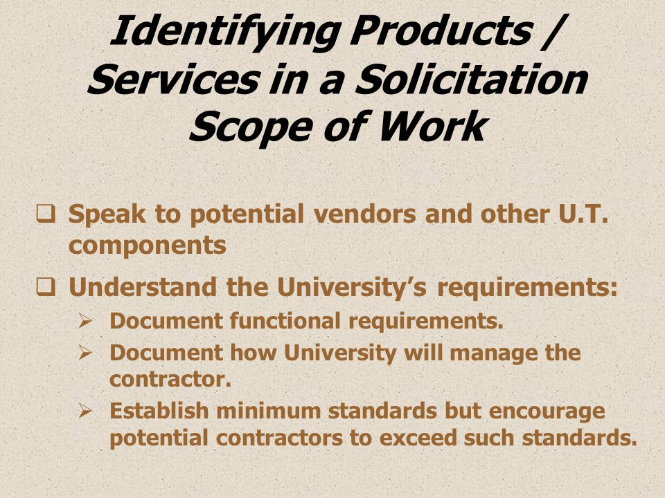 Identifying Products / Services in a Solicitation Scope of Work  Speak to potential vendors and other U.T.