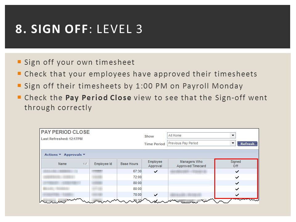 8. SIGN OFF: LEVEL 3  Sign off your own timesheet  Check that your employees have approved their timesheets  Sign off their timesheets by 1:00 PM o