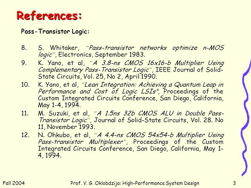 Fall 2004Prof.V. G. Oklobdzija: High-Performance System Design4 References: 13.V.