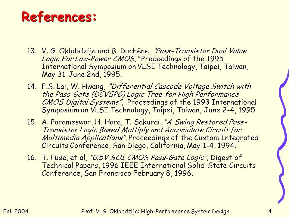 Fall 2004Prof. V. G. Oklobdzija: High-Performance System Design5 Pass-Transistor Logic
