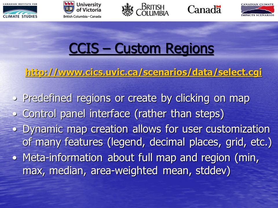 CCIS – Custom Regions http://www.cics.uvic.ca/scenarios/data/select.cgi Predefined regions or create by clicking on mapPredefined regions or create by