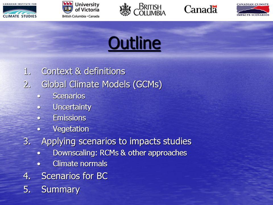 Outline 1.Context & definitions 2.Global Climate Models (GCMs) ScenariosScenarios UncertaintyUncertainty EmissionsEmissions VegetationVegetation 3.App
