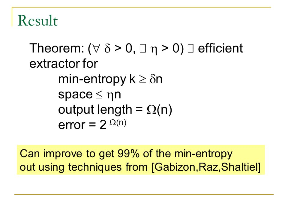 Result Theorem: (   > 0,   > 0)  efficient extractor for min-entropy k   n space   n output length =  (n) error = 2 -  (n) Can improve to g