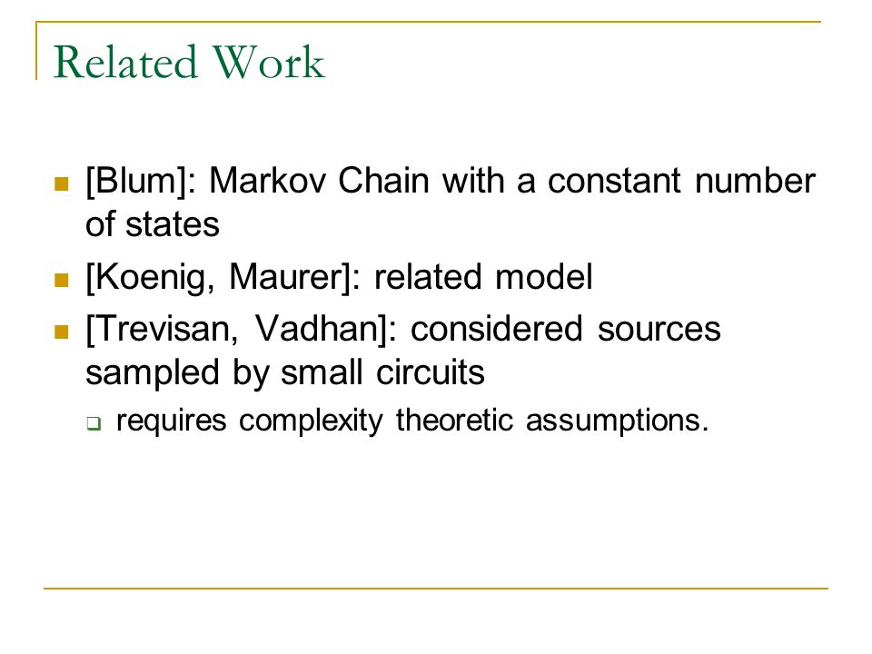 Related Work [Blum]: Markov Chain with a constant number of states [Koenig, Maurer]: related model [Trevisan, Vadhan]: considered sources sampled by s