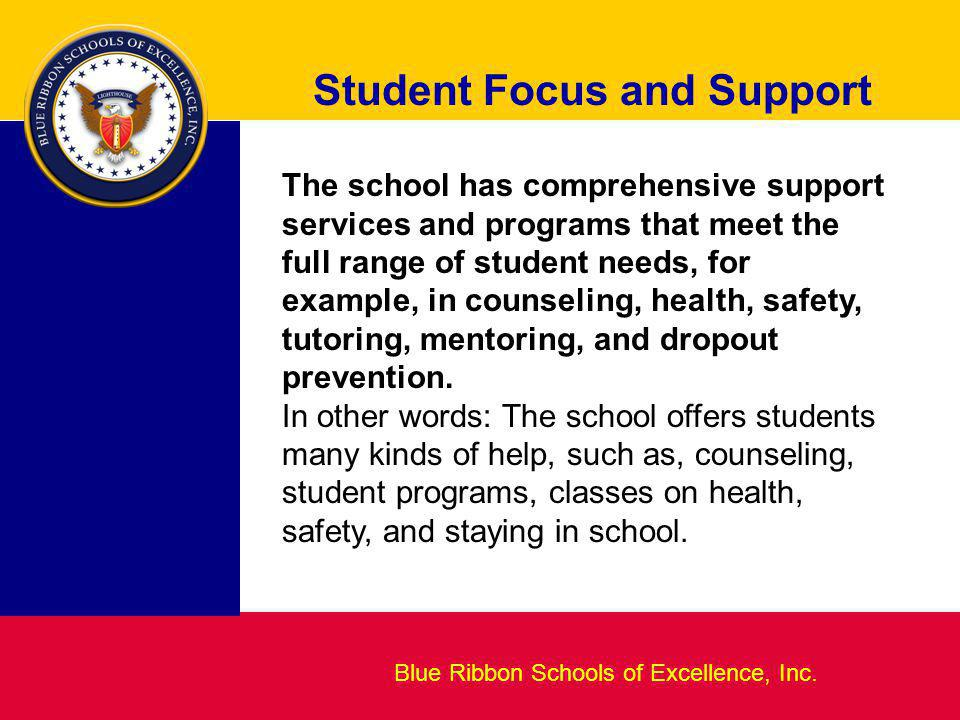 Blueprint for Excellence Student Focus and Support Blue Ribbon Schools of Excellence, Inc. The school has comprehensive support services and programs