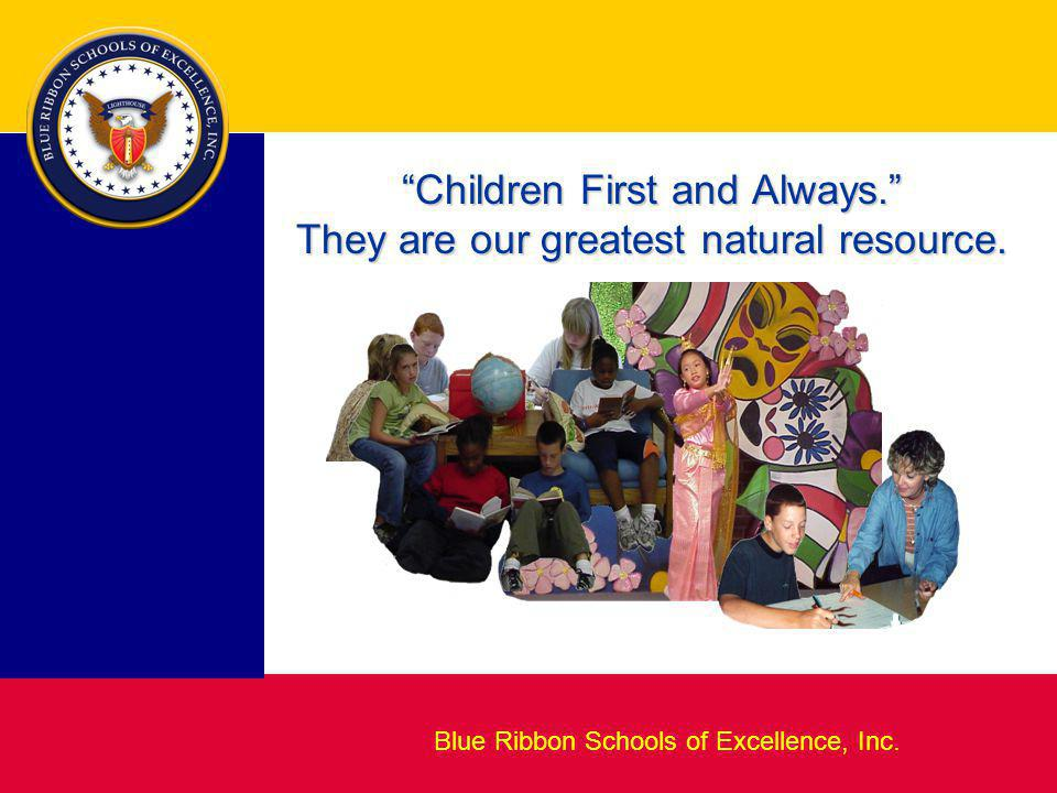 "Blueprint for Excellence ""Children First and Always."" They are our greatest natural resource. Blue Ribbon Schools of Excellence, Inc."