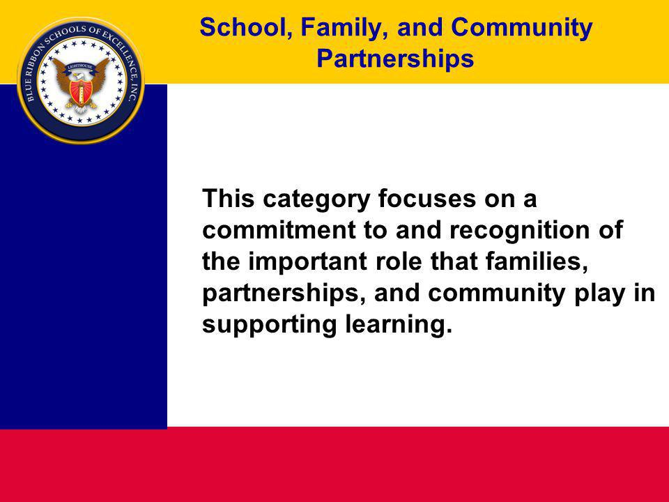 School, Family, and Community Partnerships This category focuses on a commitment to and recognition of the important role that families, partnerships,