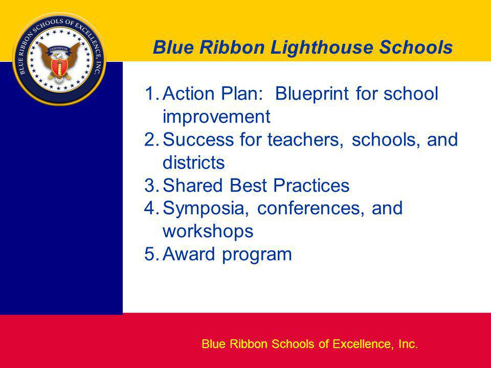 Blueprint for Excellence Blue Ribbon Lighthouse Schools Blue Ribbon Schools of Excellence, Inc. 1.Action Plan: Blueprint for school improvement 2.Succ