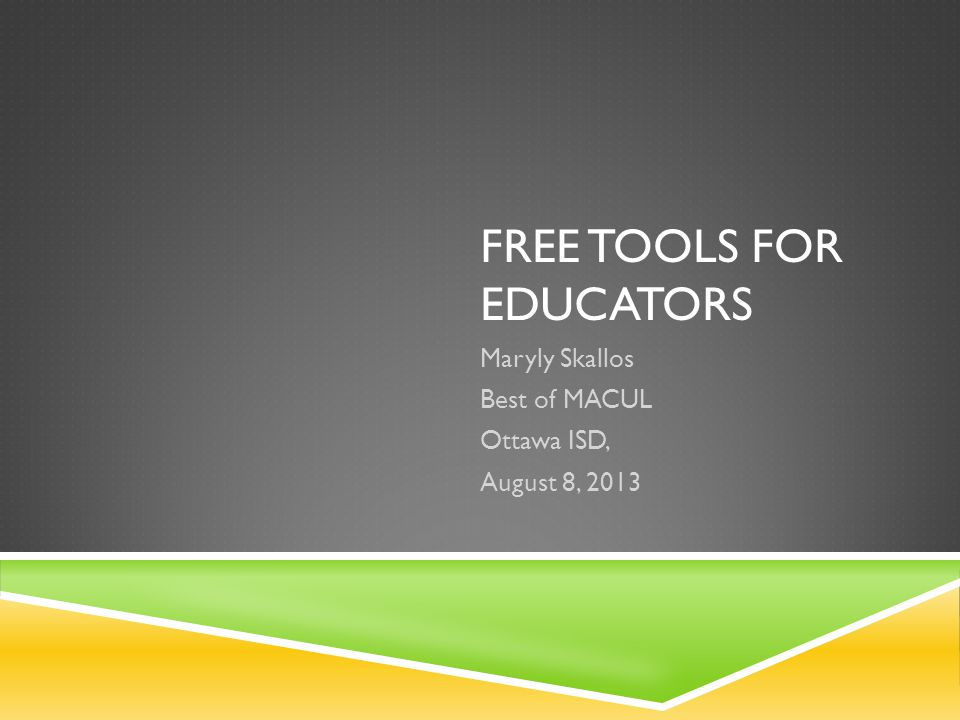 FREE TOOLS FOR EDUCATORS Maryly Skallos Best of MACUL Ottawa ISD, August 8, 2013
