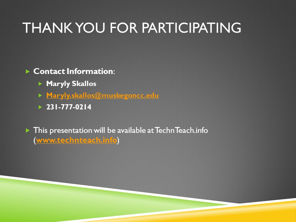 THANK YOU FOR PARTICIPATING  Contact Information:  Maryly Skallos     This presentation will be available at TechnTeach.info (