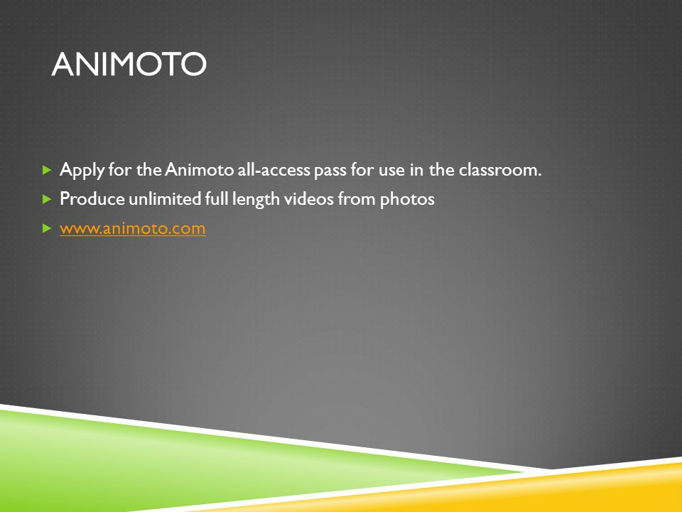 ANIMOTO  Apply for the Animoto all-access pass for use in the classroom.
